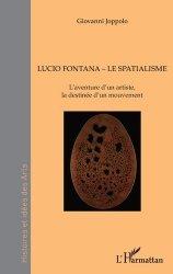 Dernières parutions dans Histoires et idées des Arts, Lucio Fontana, Le Spatialisme. L'aventure d'un artiste, la destinée d'un mouvement