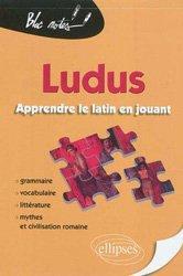 Dernières parutions sur Auto apprentissage, Ludus, apprendre le latin en jouant. Grammaire, vocabulaire, littérature, mythes & civilisation romaine