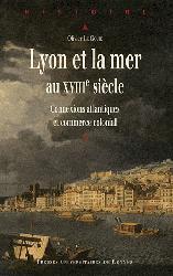 Dernières parutions dans Histoire et Patrimoine en Touraine, Lyon et la mer au XVIIIe siècle