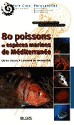 Souvent acheté avec Comprendre la mer pour mieux pêcher, le 80 Poissons et espèces marines de Méditerranée