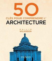 Nouvelle édition 50 clés pour comprendre l'architecture