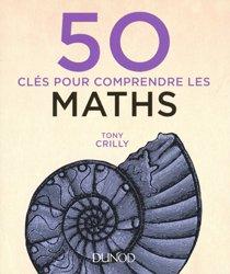 Dernières parutions dans 50 clés pour comprendre, 50 clés pour comprendre les maths