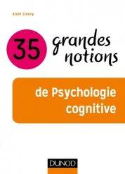 Dernières parutions dans Grandes notions de psychologie, 35 grandes notions de psychologie cognitive