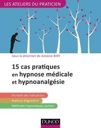Dernières parutions dans Les ateliers du praticien, 15 cas pratiques en hypnose médicale et hypnoanalgésie