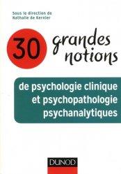 Dernières parutions dans Grandes notions de psychologie, 30 grandes notions de psychologie clinique et psychopathologie psychanalytiques