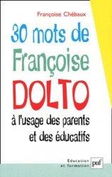 Dernières parutions dans Education et formation, 30 mots de Françoise Dolto à l'usage des parents et des éducatifs