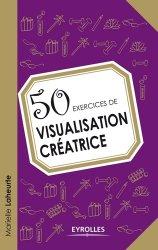 Dernières parutions dans 50 exercices, 50 exercices de visualisation créatrice