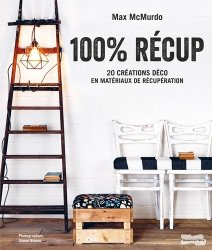 Dernières parutions sur Meubles et objets, 100 % déco 100 % récup