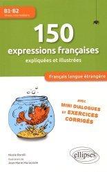 Dernières parutions dans Français langue étrangère, 150 expressions françaises expliquées et illustrées B1-B2. Avec mini dialogues et exercices corrigés