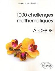Souvent acheté avec 90 petits génies des mathématiques : portraits, théorèmes et anecdotes, le 1000 challenges mathématiques : Algèbre