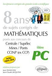 Dernières parutions sur Concours maths, 8 ans de sujets corrigés de Mathématiques posés aux concours Centrale/Supélec, Mines/Ponts et CCINP (ex CCP)