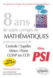 Dernières parutions sur Concours maths, 8 ans de sujets corrigés de mathématiques posés aux concours Centrale/Supélec, Mines/Ponts et CCINP (ex CCP) - Filière PSI