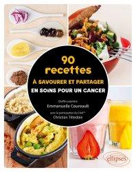 Dernières parutions sur Alimentation - Diététique, 90 recettes à savourer et partager en soins pour un cancer