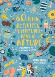 Dernières parutions sur Activités autour de la nature, 60 jeux, activités et aventures dans la nature
