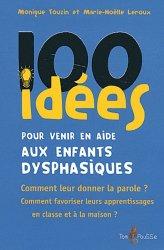 Dernières parutions dans 100 idées, 100 idées pour venir en aide aux enfants dysphasiques