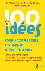 Dernières parutions dans 100 idées, 100 idées pour accompagner les enfants à haut potentiel