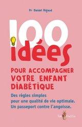 Dernières parutions dans 100 idées, 100 idées pour accompagner votre enfant diabétique