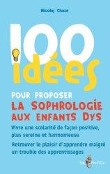 Dernières parutions dans 100 idées, 100 idées pour proposer la sophrologie aux enfants dys