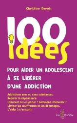 Dernières parutions sur Addictions, 100 idées pour aider un adolescent à se libérer d'une addiction
