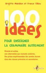 Dernières parutions dans 100 idées, 100 idées pour enseigner la grammaire autrement