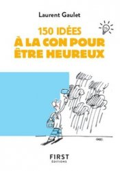 Dernières parutions dans Le petit livre, 150 idées à la con pour être heureux