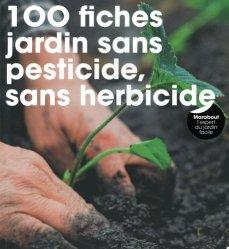 Dernières parutions sur Jardins, 100 fiches pour un jardin sans pesticide, sans herbicide
