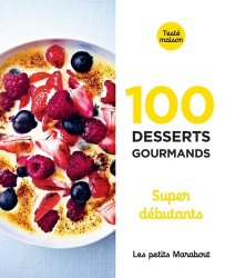 Dernières parutions sur Desserts et patisseries, 100 desserts gourmands supers débutants