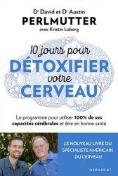 Dernières parutions sur Cerveau - Mémoire, 10 jours pour détoxifier votre cerveau