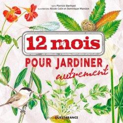 Dernières parutions sur Jardinage biologique - Biodynamie, 12 mois pour jardiner autrement