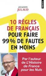 Dernières parutions sur Généralités, 10 règles de français pour faire 99 % de fautes en moins