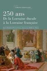 Dernières parutions sur Histoire du droit, 250 ans : de la Lorraine ducale à la Lorraine française