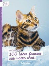 Dernières parutions dans Pas si bêtes !, 100 idées fausses sur votre chat