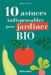 Dernières parutions sur Jardins, 10 astuces indispensables pour jardiner bio