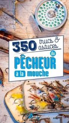 Dernières parutions sur Pêche à la mouche, 350 trucs et astuces du pecheur a la mouche