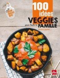 Dernières parutions dans LP.CUIS.ACT.TEN, 100 idées veggie pour toute la famille