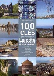 Dernières parutions sur Normandie, 100 clés pour comprendre la côte normande du Havre au Tréport
