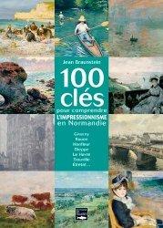 Dernières parutions sur Impressionnisme, 100 clés pour comprendre l'impressionnisme en Normandie