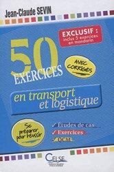 Nouvelle édition 50 exercices en transport et logistique inclus : 5 exercices en mandarin