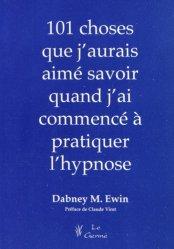 Souvent acheté avec Métaphores, le 101 choses que j'aurais aimé savoir quand j'ai commencé à pratiquer l'hypnose