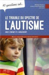 Dernières parutions sur Autisme, 10 questions sur le trouble du spectre de l'autisme chez l'enfant et l'adolescent