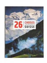 Dernières parutions sur Guides Suisse, 26 choses à voir absolument en Suisse