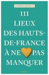 Dernières parutions dans Collection 111, 111 lieux des Hauts-de-France à ne pas manquer