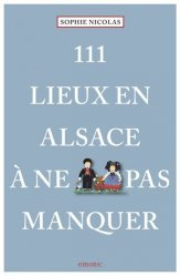 Dernières parutions dans Collection 111, 111 lieux en Alsace à ne pas manquer