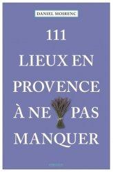 Dernières parutions dans Collection 111, 111 lieux en Provence à ne pas manquer