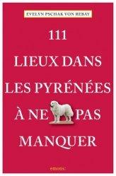 Dernières parutions sur Languedoc-Roussillon Midi-Pyrénées, 111 lieux dans les Pyrénées à ne pas manquer