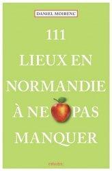 Dernières parutions sur Normandie, 111 Lieux en Normandie à ne pas manquer