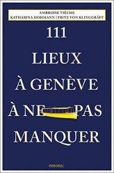 Dernières parutions sur Guides pratiques, 111 Lieux à Genève à ne pas manquer