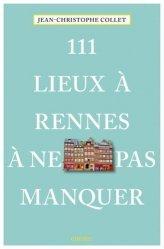 Dernières parutions dans Collection 111, 111 lieux à Rennes à ne pas manquer