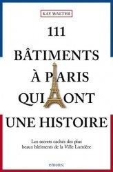 Dernières parutions sur Paris - Ile-de-France, 111 bâtiments à Paris qui ont une histoire