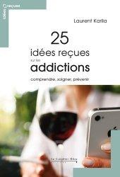 Dernières parutions dans Idées reçues, 25 idées reçues sur les addictions - Comprendre, soigner, prévenir